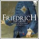 Friedrich der Grosse: Music for the Berlin Court