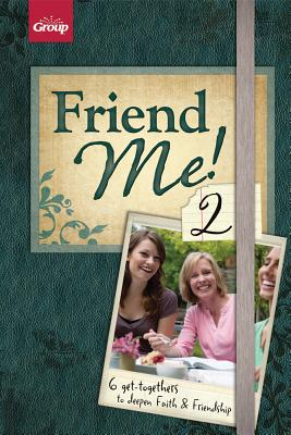 Friend Me! 2: 6 Get-Togethers to Deepen Faith & Friendship - Group Publishing (Creator)