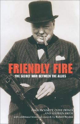 Friendly Fire: The Secret War Between the Allies - Picknett, Lynn, and Prince, Clive, and Prior, Stephen