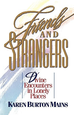 Friends and Strangers: Divine Encounters in Lonely Places - Mains, Karen Burton