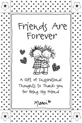 Friends Are Forever: A Gift of Inspirational Thoughts to Thank You for Being My Friend - Marci