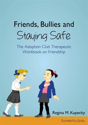 Friends, Bullies and Staying Safe: The Adoption Club Therapeutic Workbook on Friendship - Kupecky, Regina M.