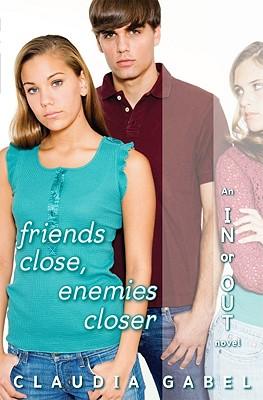 Friends Close, Enemies Closer - Gabel, Claudia