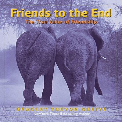 Friends to the End: The True Value of Friendship - Greive, Bradley Trevor