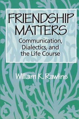 Friendship Matters: Communication, Dialectics, and the Life Course - Steiner, Rudolf, and Rawlins, William K, Dr.
