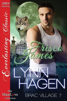 Frisco James [Brac Village 7] (Siren Everlasting Classic Manlove) - Hagen, Lynn