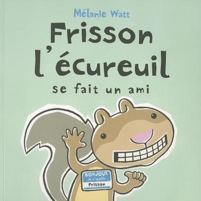 Frisson L'Ecureuil Se Fait Un Ami - Watt, Melanie