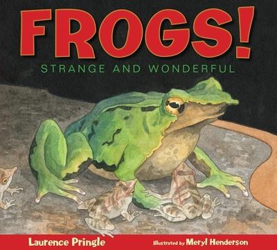 Frogs!: Strange and Wonderful - Pringle, Laurence, Mr.