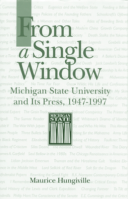 From a Single Window: Michigan State University and Its Press, 1947-1997 - Hungiville, Maurice