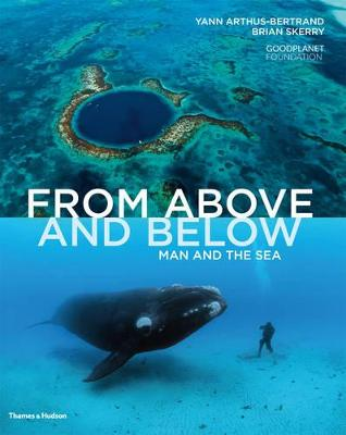From Above and Below: Man and the Sea - Arthus-Bertrand, Yann, and Skerry, Brian