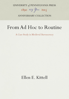 From Ad Hoc to Routine: A Case Study in Medieval Bureaucracy - Kittell, Ellen E