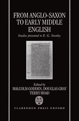 From Anglo-Saxon to Early Middle English: Studies Presented to E. G. Stanley - Godden, Malcolm (Editor), and Hoad, Terry F (Editor), and Gray, Douglas (Editor)