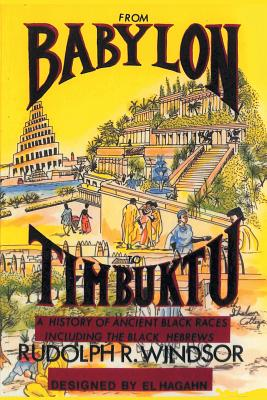 From Babylon to Timbuktu: A History of the Ancient Black Races Including the Black Hebrews - Windsor, Rudolph R