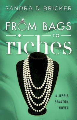 From Bags to Riches: A Jessie Stanton Novel - Book 3 - Bricker, Sandra D