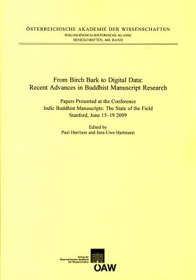 From Birch Bark to Digital Data: Recent Advances in Buddhist Manuscript Research: Papers Presented at the Conference Indic Buddhist Manuscripts: The State of the Field. Stanford, June 15-19 2009 - Harrison, Paul, Dr. (Editor), and Hartmann, Jens-Uwe (Editor)