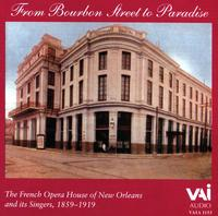 From Bourbon Street to Paradise: The French Opera House of New Orleans and its Singers, 1859 - 1919 - Adelina Patti (soprano); Agustarello Affre (tenor); Amélie Talexis (soprano); Andres Perello de Segurola (bass);...