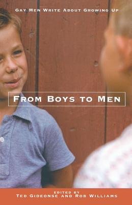 From Boys to Men: Gay Men Write about Growing Up - Williams, Robert, Edd (Editor), and Gideonse, Ted (Editor)