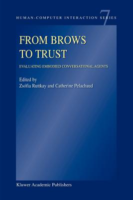 From Brows to Trust: Evaluating Embodied Conversational Agents - Ruttkay, Zsofia (Editor), and Pelachaud, Catherine (Editor)