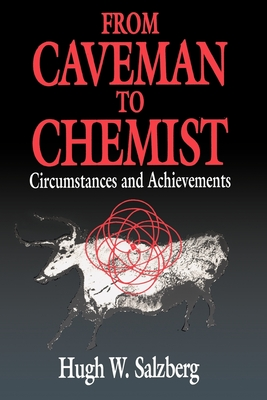 From Caveman to Chemist: Circumstances and Achievements - Salzberg, Hugh W