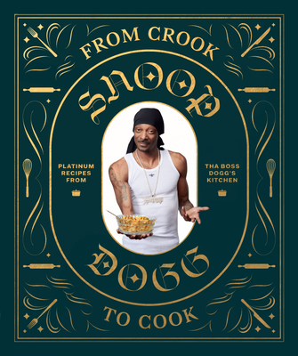 From Crook to Cook: Platinum Recipes from Tha Boss Dogg's Kitchen - Dogg, Snoop, and Ford, Ryan