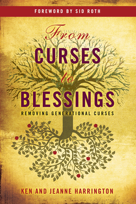 From Curses to Blessings: Removing Generational Curses - Harrington, Ken, and Harrington, Jeanne