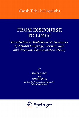 From Discourse to Logic: Introduction to Model-Theoretic Semantics of Natural Language, Formal Logic and Discourse Representation Theory - Kamp, Hans
