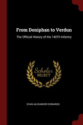From Doniphan to Verdun: The Official History of the 140th Infantry - Edwards, Evan Alexander
