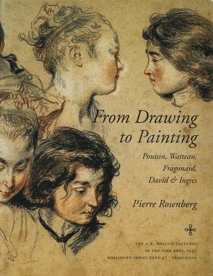 From Drawing to Painting: Poussin, Watteau, Fragonard, David, and Ingres - Rosenberg, Pierre, Professor
