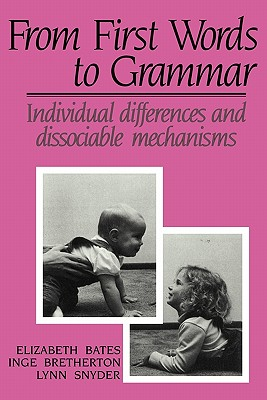 From First Words to Grammar: Individual Differences and Dissociable Mechanisms - Bretherton, Inge, PhD