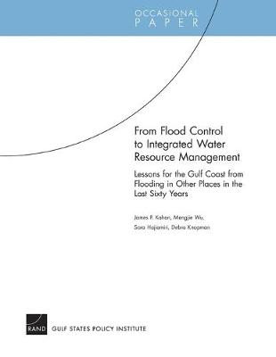 From Flood Control to Integrated Water Resource Management: Lessons for the Gulf Coast from Flooding in Other Places in the Last Sixty Years - Kahan, James P, and Wu, Mengjie, and Hajiamiri, Sara