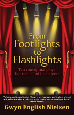 From Footlights to Flashlights: Ten Conceptual Plays That Reach and Teach Teens - English Nielsen, Gwyn
