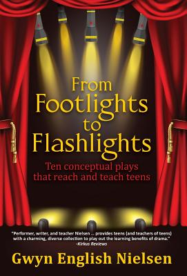 From Footlights to Flashlights: Ten Conceptual Plays That Reach and Teach Teens - English Nielsen, Gwyn