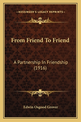 From Friend to Friend: A Partnership in Friendship (1916) - Grover, Edwin Osgood
