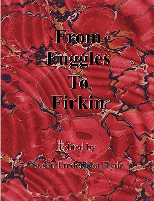From Fuggles to Firkin - Hyde, Charles Frederick, and Hyde, Susan Fredericka (Editor)