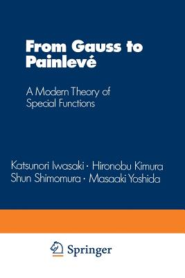 From Gauss to Painleve: A Modern Theory of Special Functions - Iwasaki, Katsunori