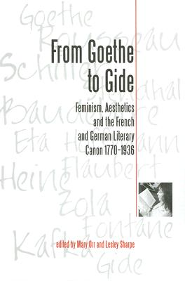 From Goethe to Gide: Feminism, Aesthetics and the French and German Literary Canon 1770-1936 - Orr, Mary (Editor)