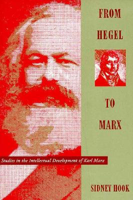 From Hegel to Marx: Studies in the Intellectual Development of Karl Marx - Hook, Sidney, Dr.