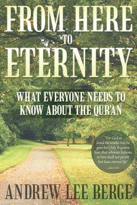 From Here to Eternity: What Everyone Needs to Know about the Qur'an - Berge, Andrew Lee