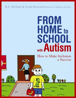 From Home to School with Autism: How to Make Inclusion a Success - Al-Ghani, Kay, and Kenward, Lynda