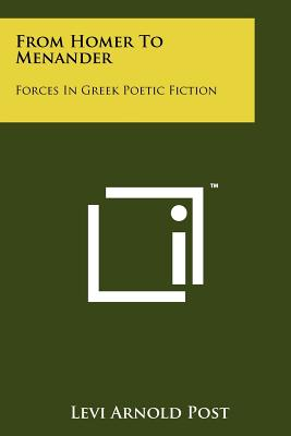 From Homer to Menander: Forces in Greek Poetic Fiction - Post, Levi Arnold