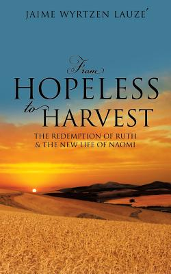 From Hopeless to Harvest - Lauze, Jaime Wyrtzen