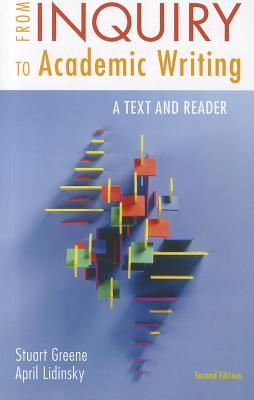 From Inquiry to Academic Writing: A Text and Reader - Greene, Stuart, and Lidinsky, April