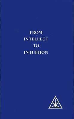 From Intellect to Intuition - Bailey, Alice A.