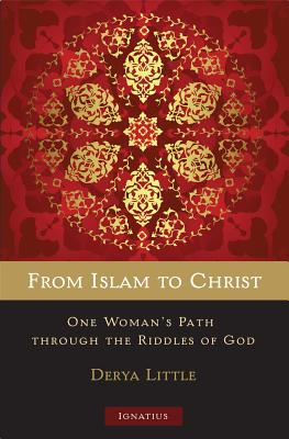 From Islam to Christ: One Woman's Path Through the Riddles of God - Little, Derya