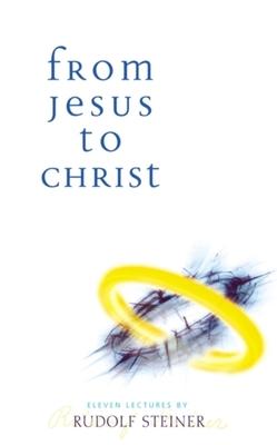 From Jesus to Christ - Steiner, Rudolf, Dr.