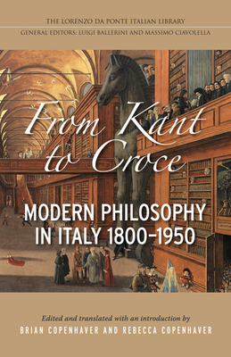 From Kant to Croce: Modern Philosophy in Italy, 1800-1950 - Copenhaver, Brian P (Editor), and Copenhaver, Rebecca (Editor)