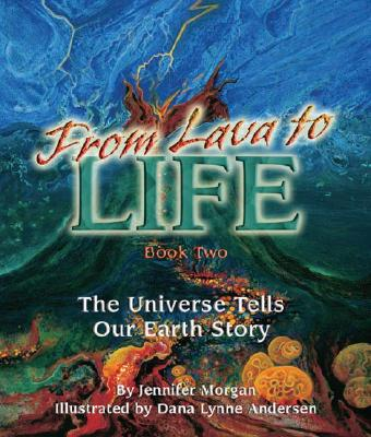 From Lava to Life: The Universe Tells Our Earth's Story - Morgan, Jennifer