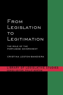 From Legislation to Legitimation: The Role of the Portuguese Parliament - Leston-Bandeira, Cristina
