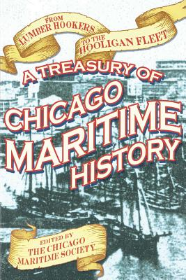 From Lumber Hookers to the Hooligan Fleet: A Treasury of Chicago Maritime History - Frese, Rita L (Editor), and Young, David M (Editor)