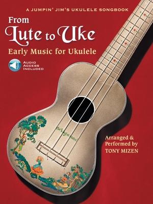 From Lute to Uke: Early Music for Ukulele - Mizen, Tony